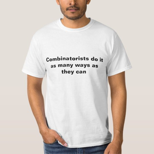 Combinatorists do it.... T-Shirt