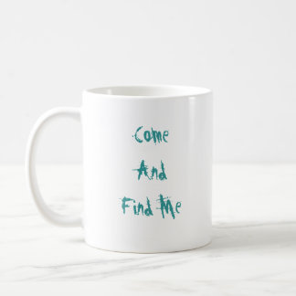 Come and find me coffee mug