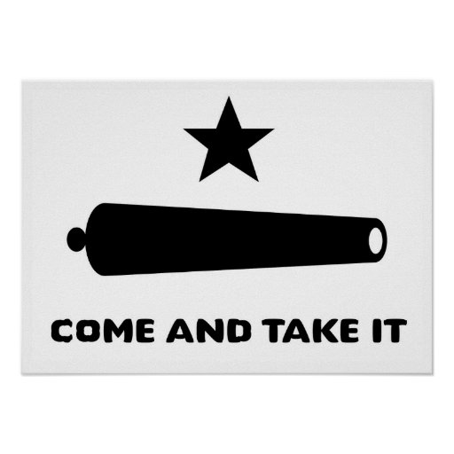 Http Www Zazzle Com Come And Take It Poster 228453407902521639