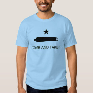 Come and Take it T Shirts