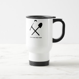 Come and Take Them Pick & Shovel Miner Travel Mug