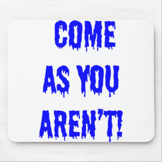 Come as you aren't! mouse pad