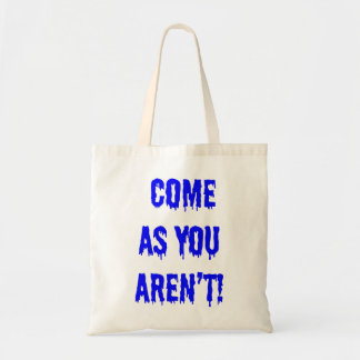 Come as you aren't! tote bag
