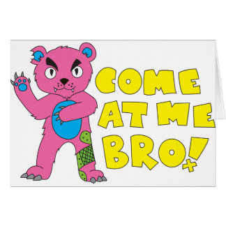 Come At Me Bear Card