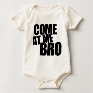 Come At Me Bro Baby Bodysuit