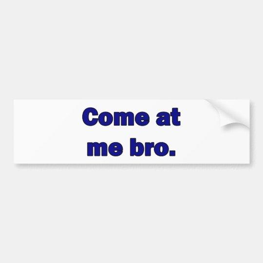 Come at me bro. bumper sticker