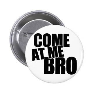 Come At Me Bro Buttons