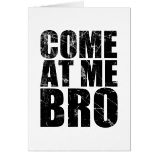 Come At Me Bro Card