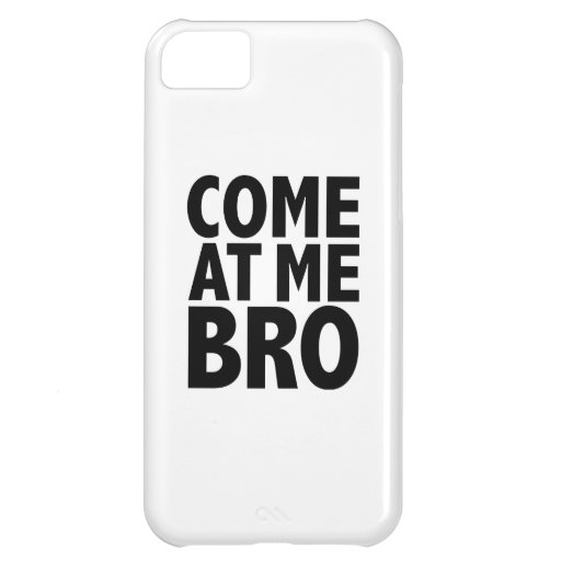 COME AT ME BRO CASE FOR iPhone 5C