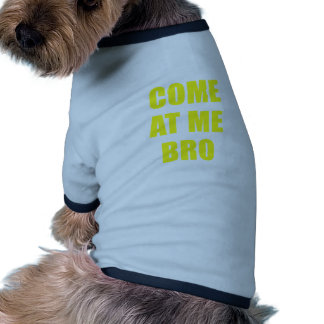 Come at me Bro Pet Clothing