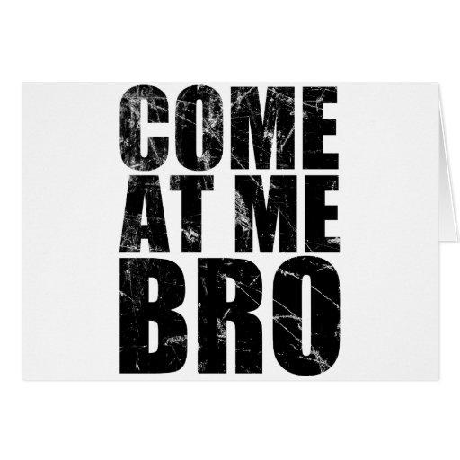 Come At Me Bro Greeting Card