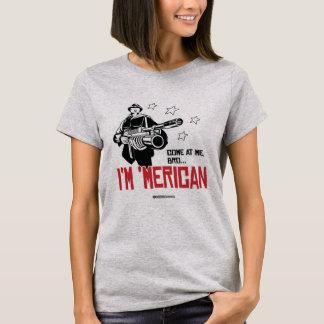 Come at me Bro - I'm 'Merican T-Shirt