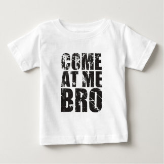 Come At me Bro Infant T-shirt