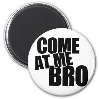 Come At Me Bro Fridge Magnets