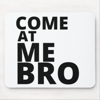 Come at me Bro Mouse Pad