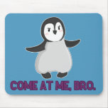 Come At Me, Bro Penguin mousepad