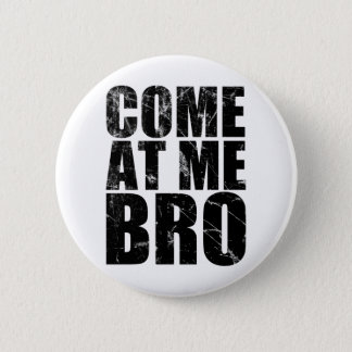 Come At Me Bro Pinback Button