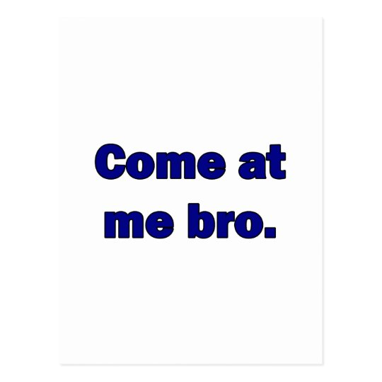 Come at me bro. postcard