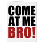COME AT ME BRO STATIONERY NOTE CARD