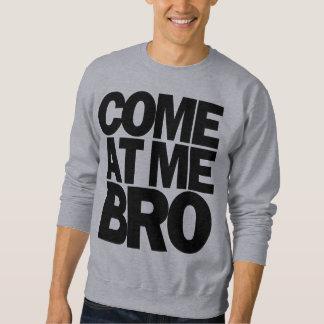 come at me bro sweatshirt