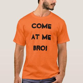 COME AT ME BRO!! T-Shirt