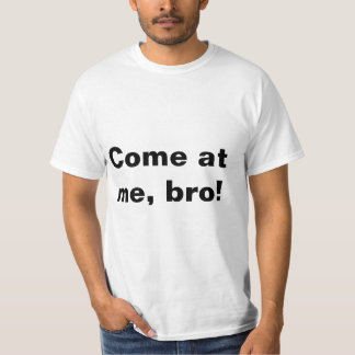 Come at me, bro! T-Shirt