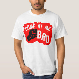 COME AT ME BRO WITH A FIST SHIRT