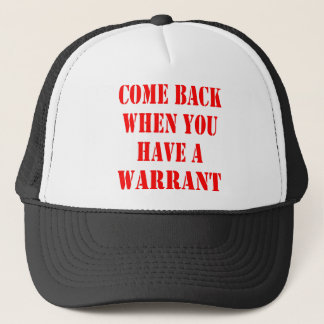 Come Back When You Have A Warrant Trucker Hat