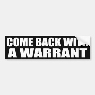 Come Back With A Warrant Bumper Stickers