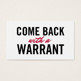 Come Back With A Warrant Business Card