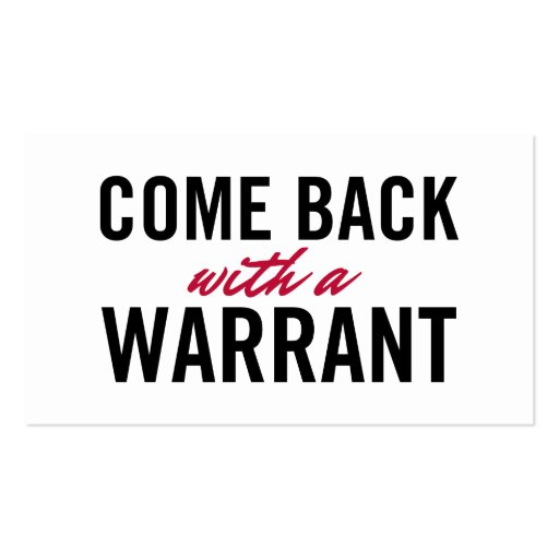 Come Back With A Warrant Business Cards