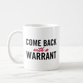 Come Back With A Warrant Coffee Mug