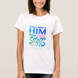 Come Before Him with Joyful Songs Psalms 100 T-Shirt
