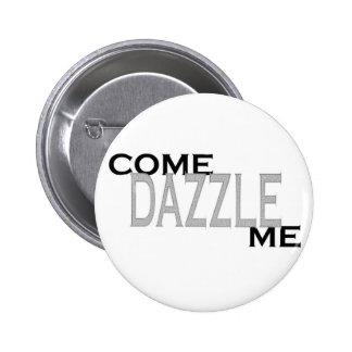 Come Dazzle Me Pinback Button