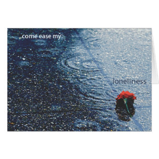 Come ease my loneliness card