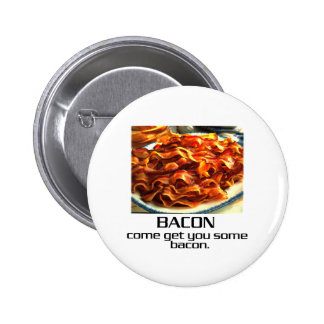 Come Get You Some Bacon. 2 Inch Round Button