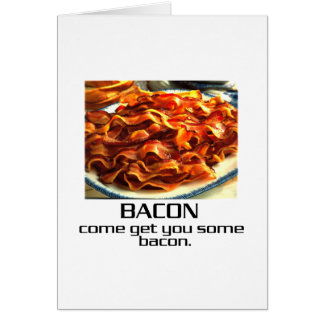 Come Get You Some Bacon. Greeting Card