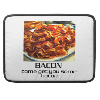 Come Get You Some Bacon MacBook Pro Sleeves