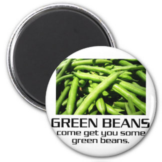 Come Get You Some Green Beans. 2 Inch Round Magnet