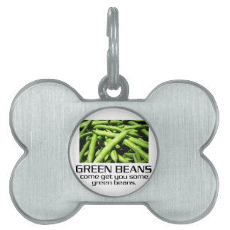Come Get You Some Green Beans. Pet ID Tag
