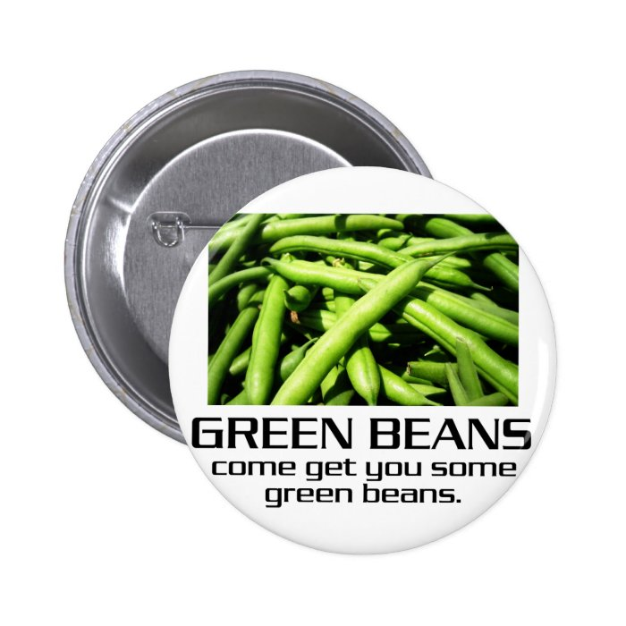 Come Get You Some Green Beans. Pinback Button