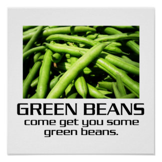 Come Get You Some Green Beans Poster