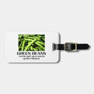 Come Get You Some Green Beans. Travel Bag Tag