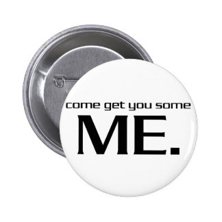 Come Get You Some Me. 2 Inch Round Button