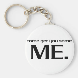 Come Get You Some Me. Basic Round Button Keychain