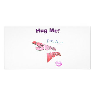 Come Give 'SUPER HOTTIE' A Hug! Card