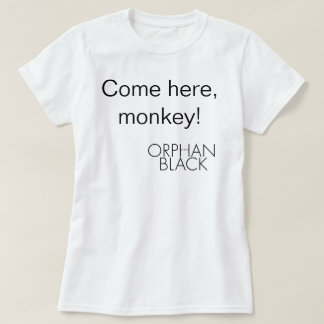Come here, monkey T-Shirt