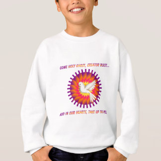 Come Holy Ghost, Creator Blest.... Sweatshirt