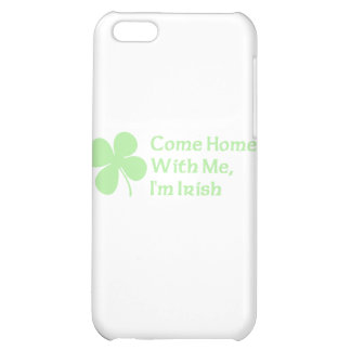 Come Home With Me I'm Irish iPhone 5C Covers