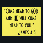 """&quot;Come Near to God&quot; Inspirational Yard Sign<br><div class=""""desc"""">&quot;Come near to God and He will come near to you.&quot; James 4:8. You Share the gospel without saying a word. Place this high quality yard sign by your street and give that person the motivation they may need a just the right time. Yard stand optional.</div>"""